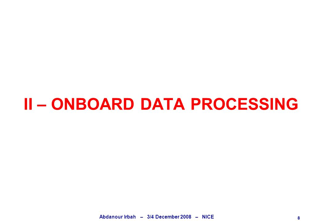 8 Abdanour Irbah – 3/4 December 2008 – NICE II – ONBOARD DATA PROCESSING