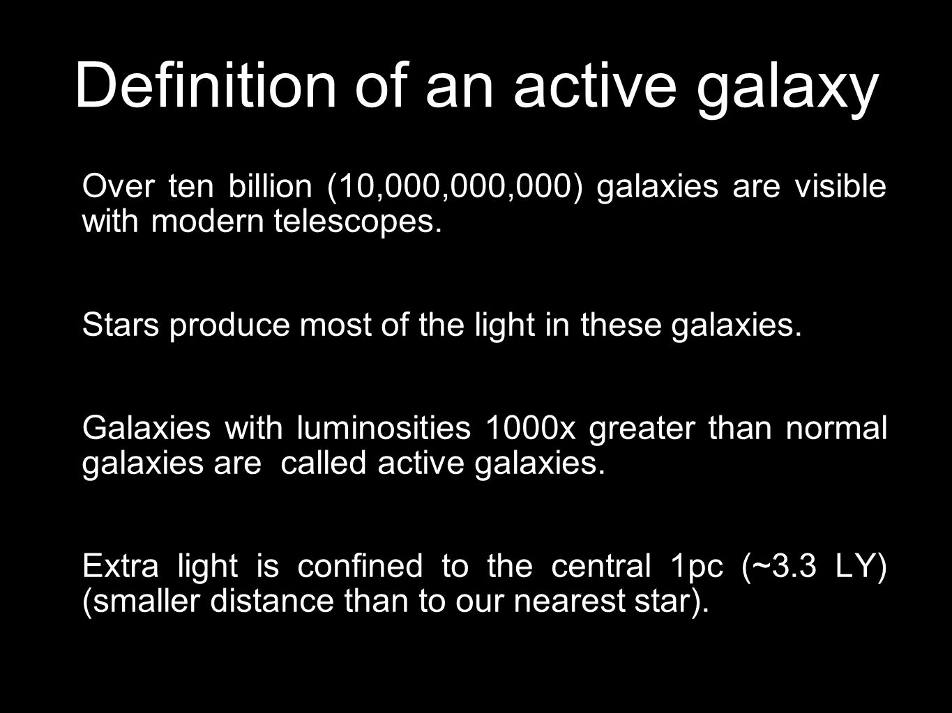 Definition of an active galaxy Over ten billion (10,000,000,000) galaxies are visible with modern telescopes.