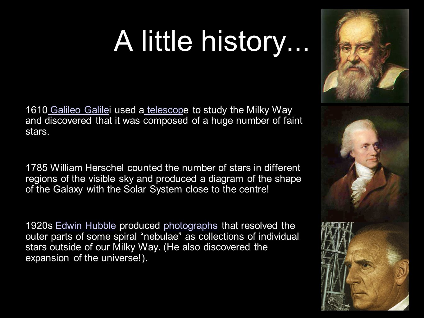 4 A little history... 1610 Galileo Galilei used a telescope to study the Milky Way and discovered that it was composed of a huge number of faint stars
