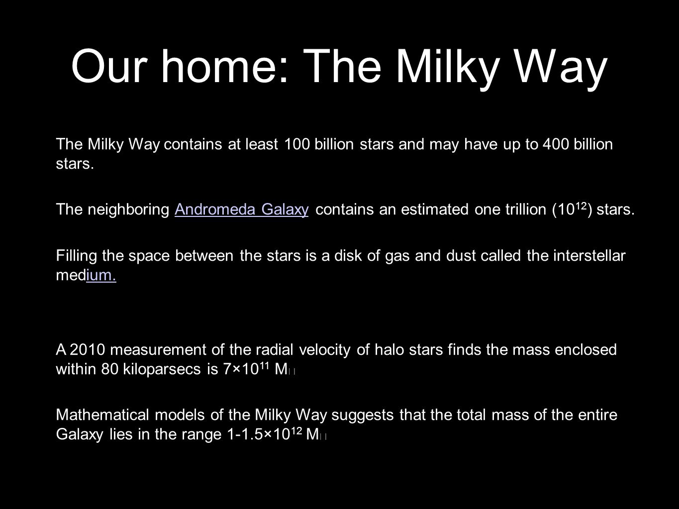 5 Our home: The Milky Way 2 The Milky Way contains at least 100 billion stars and may have up to 400 billion stars.