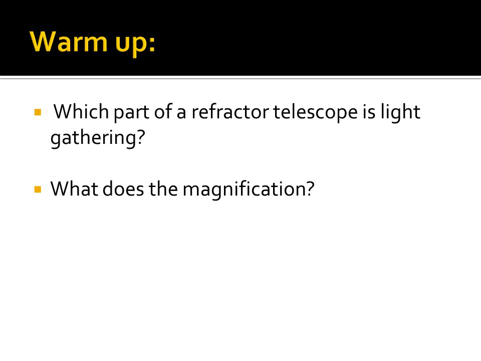  Which part of a refractor telescope is light gathering?  What does the magnification?