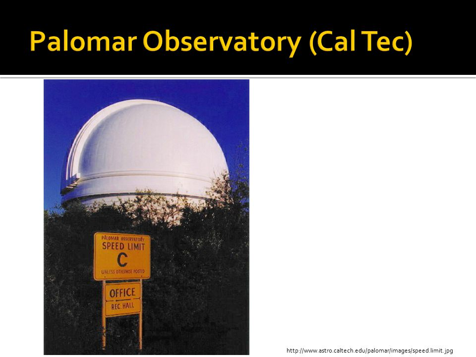 http://www.astro.caltech.edu/palomar/images/speed.limit.jpg