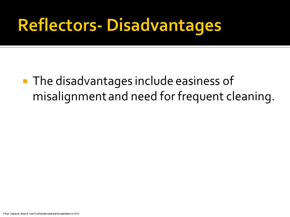  The disadvantages include easiness of misalignment and need for frequent cleaning.