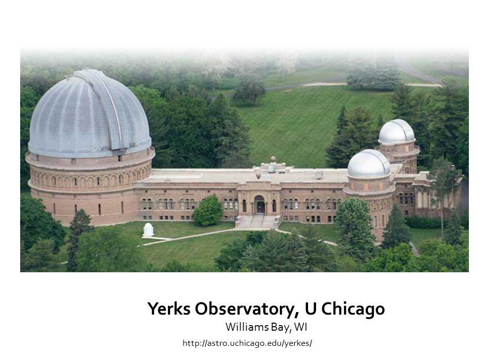http://astro.uchicago.edu/yerkes/ Yerks Observatory, U Chicago Williams Bay, WI