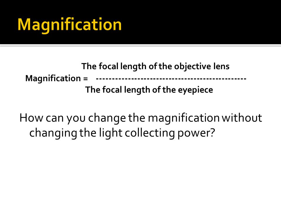  Which part of a refractor telescope is light gathering?  What does the magnification?