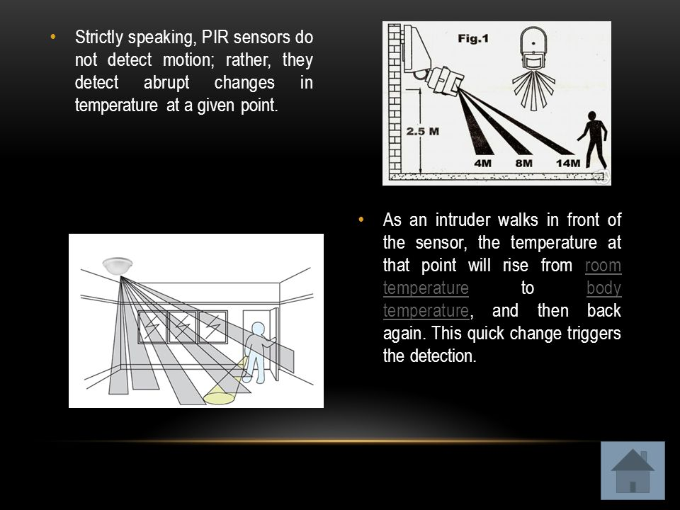 Strictly speaking, PIR sensors do not detect motion; rather, they detect abrupt changes in temperature at a given point.