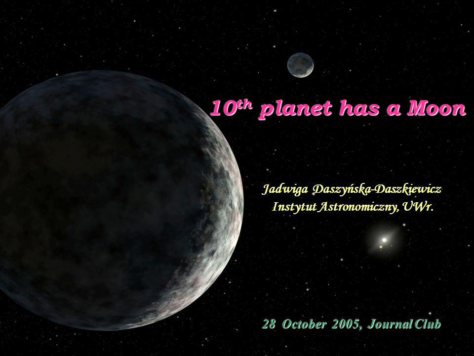 10 th planet has a Moon Jadwiga Daszyńska-Daszkiewicz Instytut Astronomiczny, UWr.