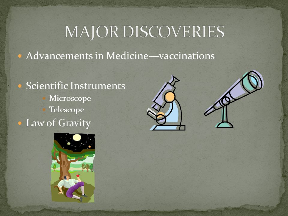 Advancements in Medicine—vaccinations Scientific Instruments Microscope Telescope Law of Gravity