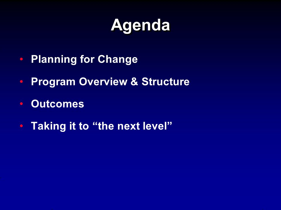"Agenda Planning for Change Program Overview & Structure Outcomes Taking it to ""the next level"""