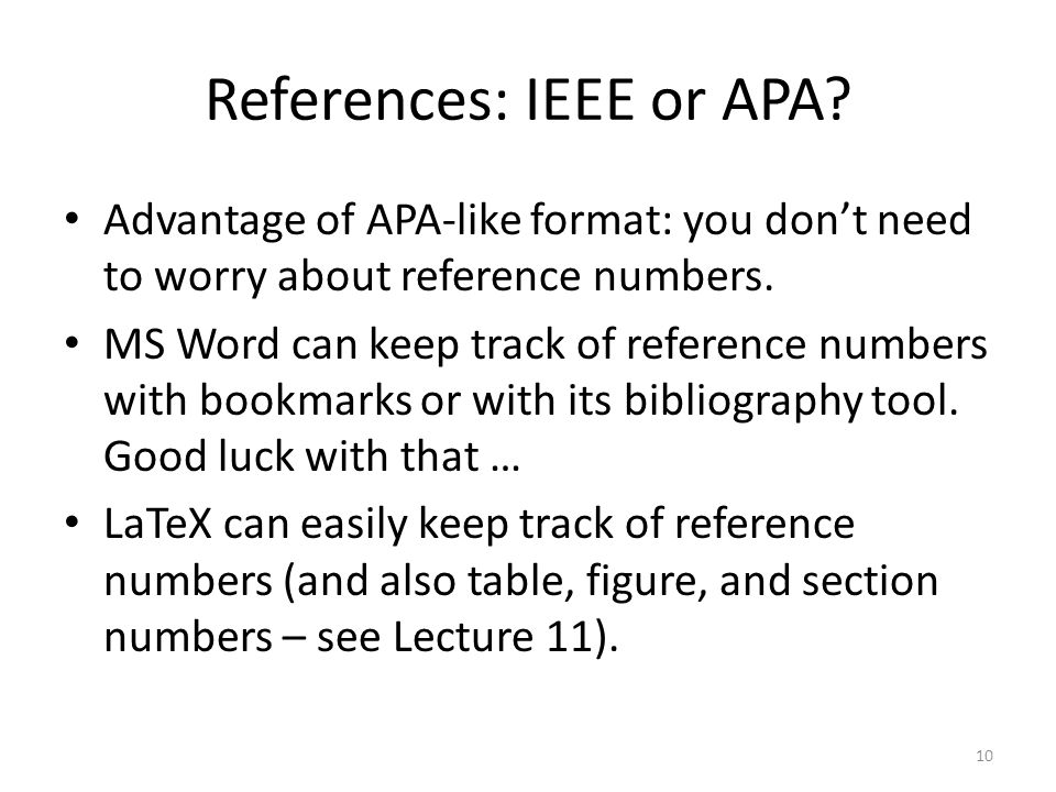 References: IEEE or APA? Advantage of APA-like format: you don't need to worry about reference numbers. MS Word can keep track of reference numbers wi