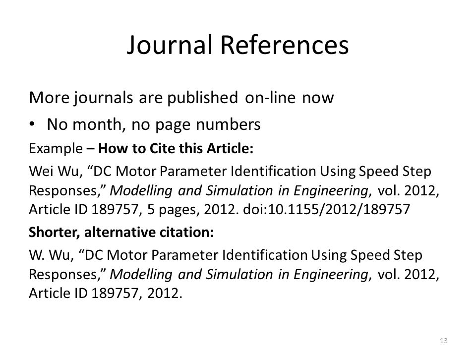 """Journal References More journals are published on-line now No month, no page numbers Example – How to Cite this Article: Wei Wu, """"DC Motor Parameter I"""