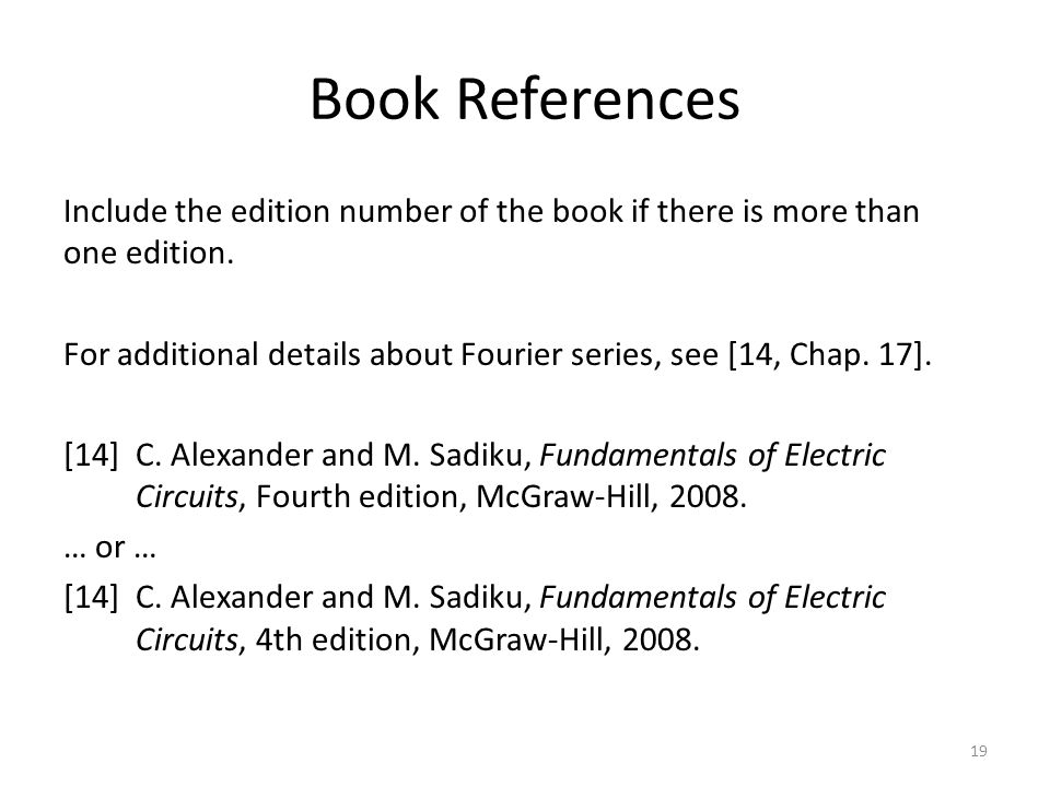 Book References Include the edition number of the book if there is more than one edition. For additional details about Fourier series, see [14, Chap.