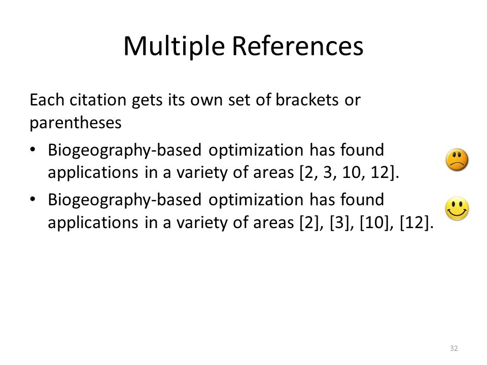 Multiple References Each citation gets its own set of brackets or parentheses Biogeography-based optimization has found applications in a variety of a