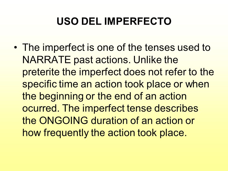 USO DEL IMPERFECTO The imperfect is one of the tenses used to NARRATE past actions.