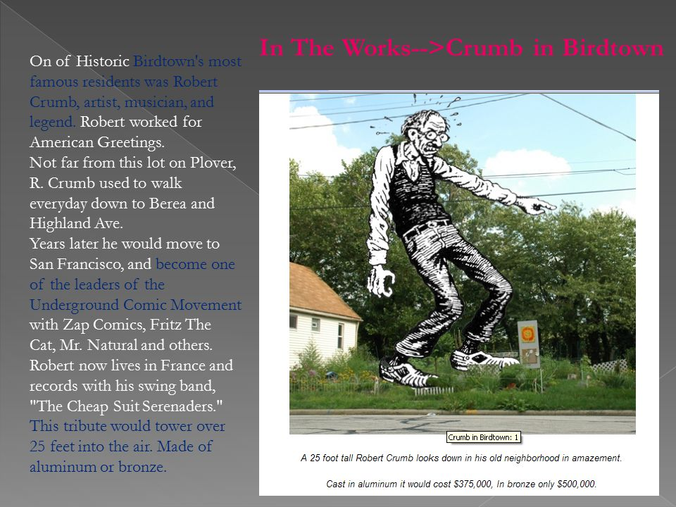 On of Historic Birdtown s most famous residents was Robert Crumb, artist, musician, and legend.