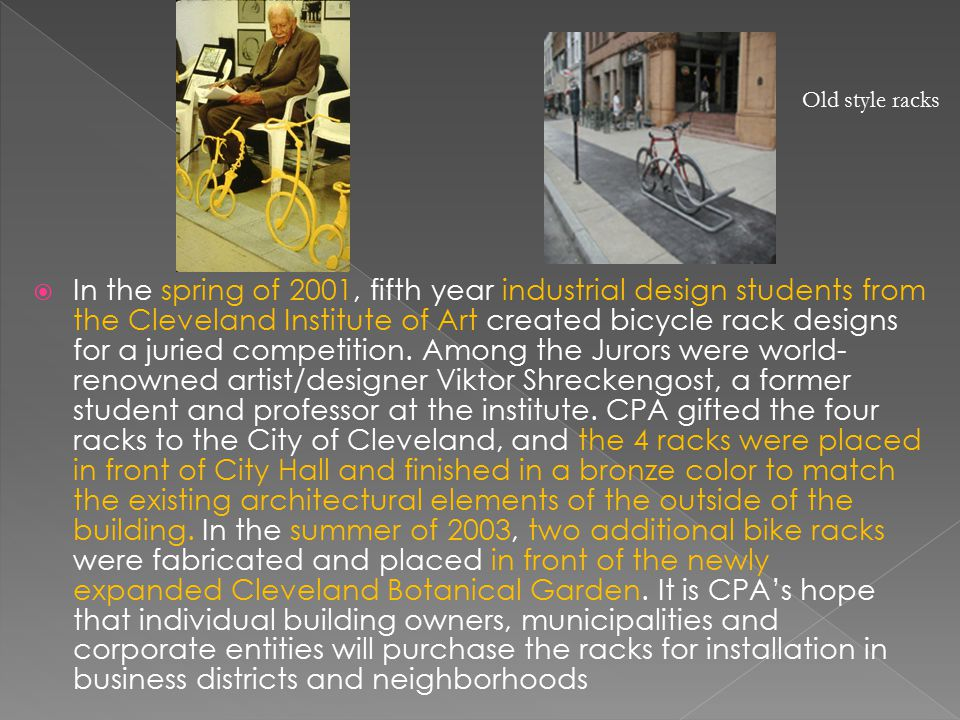  In the spring of 2001, fifth year industrial design students from the Cleveland Institute of Art created bicycle rack designs for a juried competition.