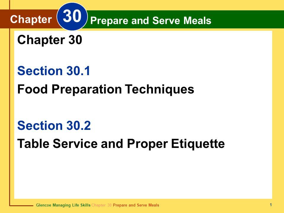 Glencoe Managing Life Skills Chapter 30 Prepare and Serve Meals Chapter 30 Prepare and Serve Meals 1 Section 30.1 Food Preparation Techniques Section