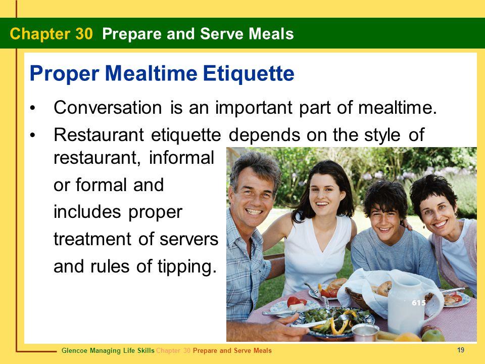 Glencoe Managing Life Skills Chapter 30 Prepare and Serve Meals Chapter 30 Prepare and Serve Meals 19 Proper Mealtime Etiquette Conversation is an imp