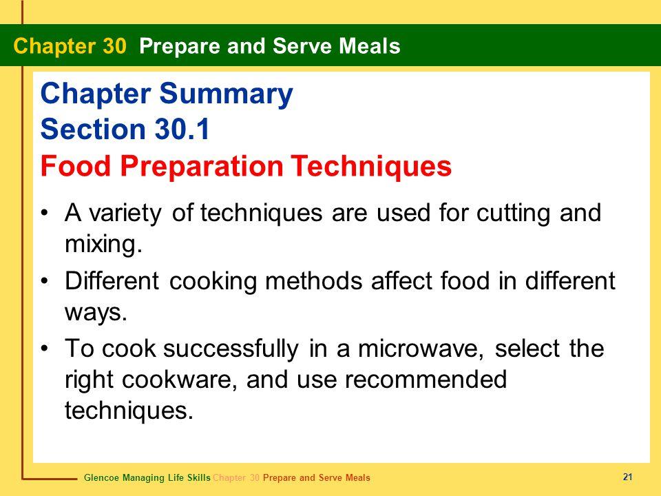 Glencoe Managing Life Skills Chapter 30 Prepare and Serve Meals Chapter 30 Prepare and Serve Meals 21 Chapter Summary Section 30.1 A variety of techni