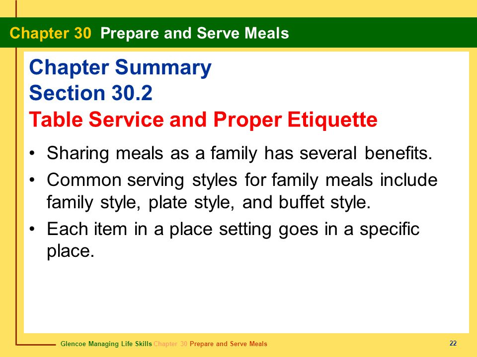 Glencoe Managing Life Skills Chapter 30 Prepare and Serve Meals Chapter 30 Prepare and Serve Meals 22 Chapter Summary Section 30.2 Sharing meals as a