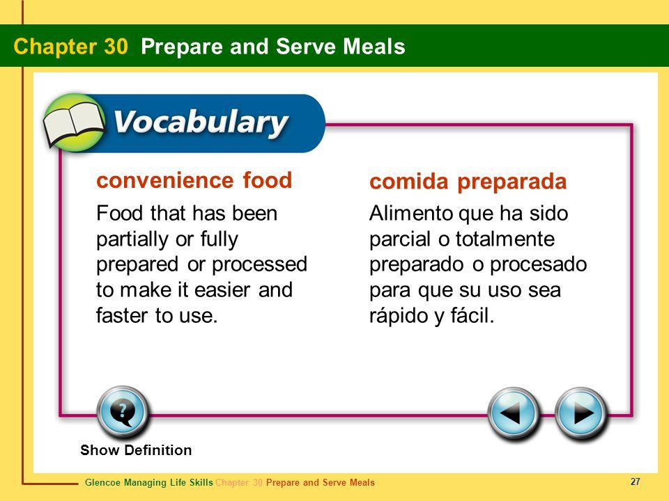 Glencoe Managing Life Skills Chapter 30 Prepare and Serve Meals Chapter 30 Prepare and Serve Meals 27 convenience food comida preparada Food that has