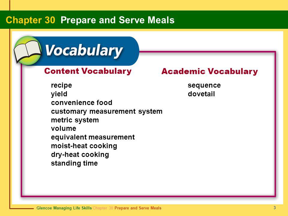 Glencoe Managing Life Skills Chapter 30 Prepare and Serve Meals Chapter 30 Prepare and Serve Meals 3 Content Vocabulary Academic Vocabulary recipe yie