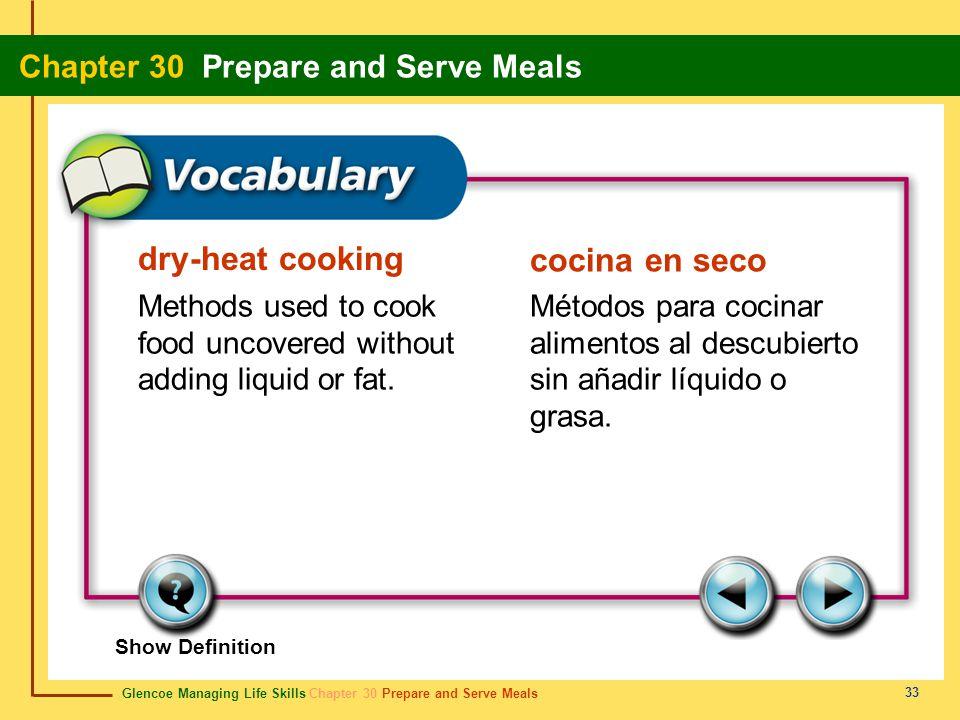 Glencoe Managing Life Skills Chapter 30 Prepare and Serve Meals Chapter 30 Prepare and Serve Meals 33 dry-heat cooking cocina en seco Methods used to