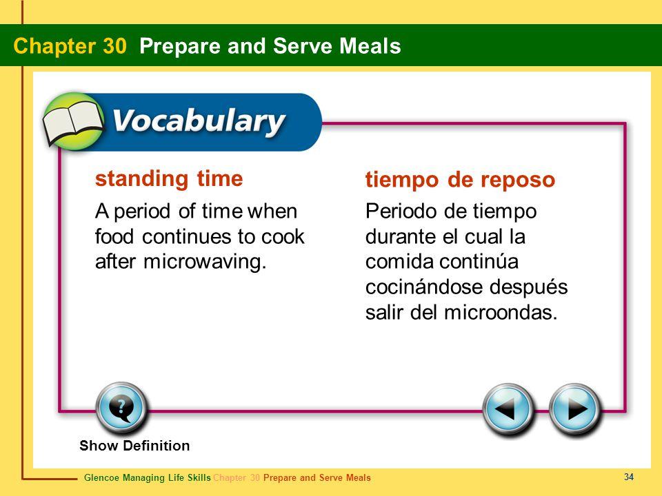 Glencoe Managing Life Skills Chapter 30 Prepare and Serve Meals Chapter 30 Prepare and Serve Meals 34 standing time tiempo de reposo A period of time