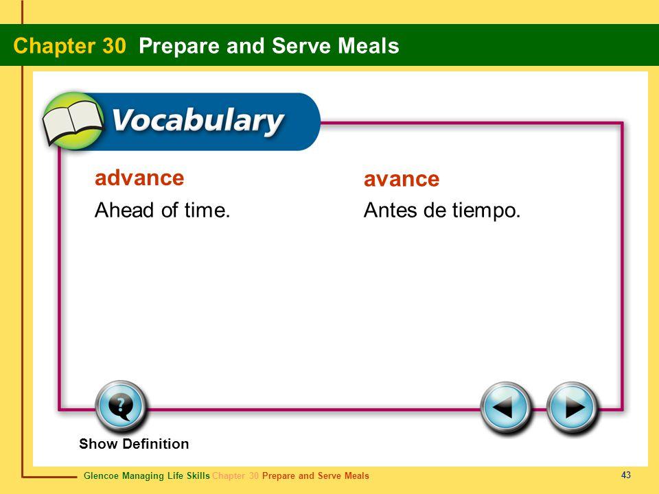 Glencoe Managing Life Skills Chapter 30 Prepare and Serve Meals Chapter 30 Prepare and Serve Meals 43 advance avance Ahead of time.Antes de tiempo. Sh