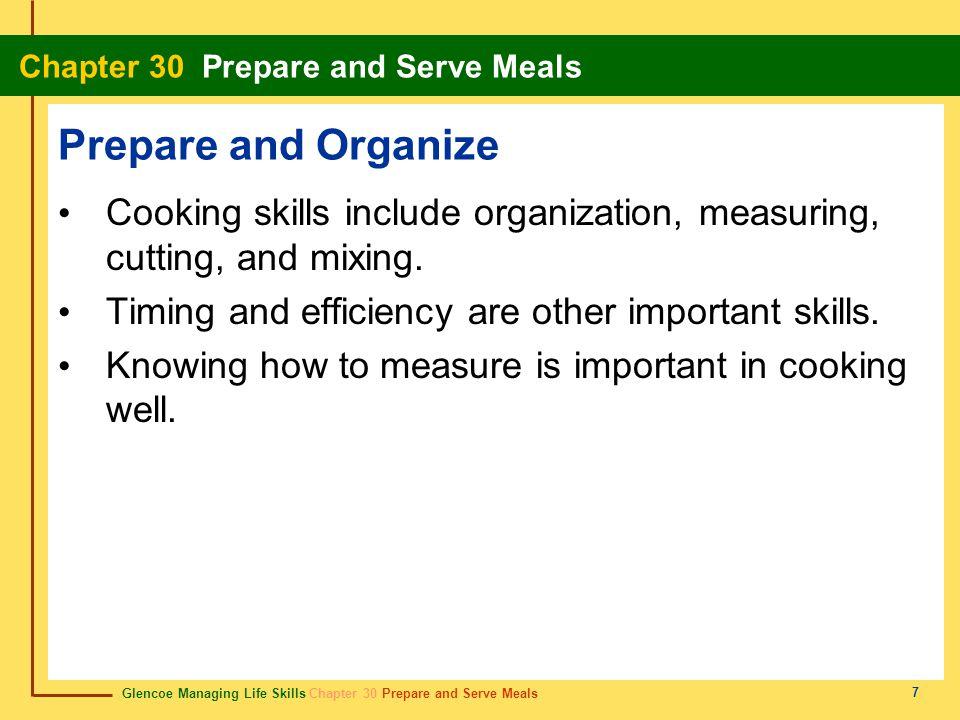 Glencoe Managing Life Skills Chapter 30 Prepare and Serve Meals Chapter 30 Prepare and Serve Meals 7 Prepare and Organize Cooking skills include organ