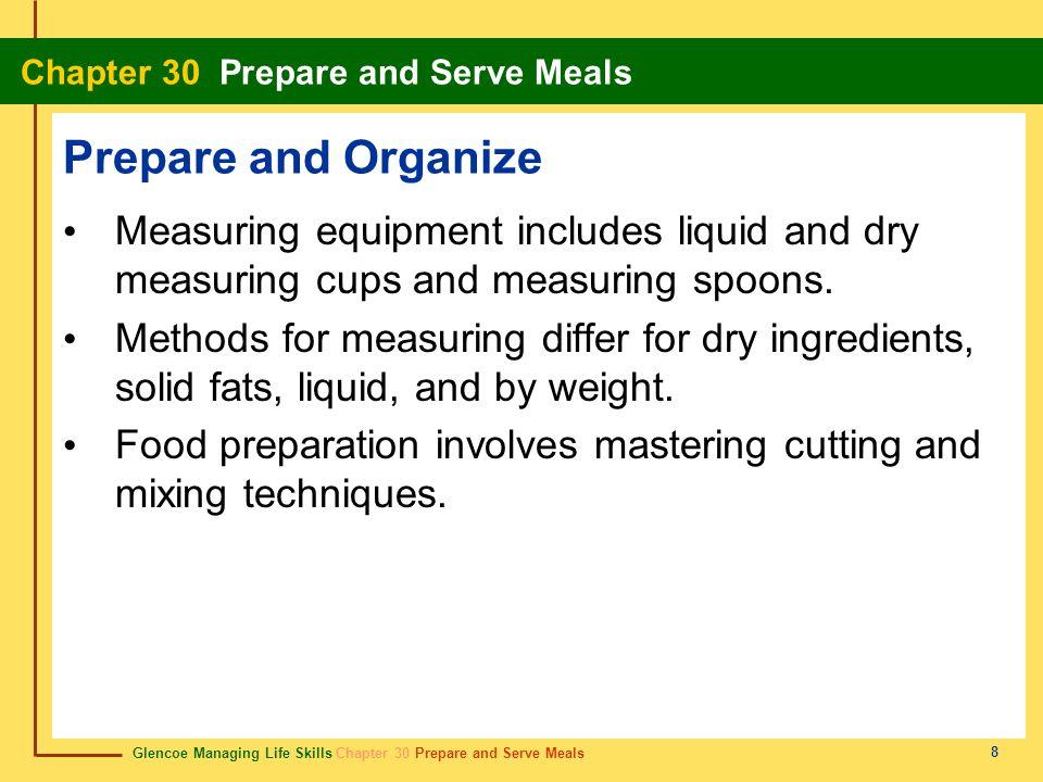 Glencoe Managing Life Skills Chapter 30 Prepare and Serve Meals Chapter 30 Prepare and Serve Meals 8 Prepare and Organize Measuring equipment includes