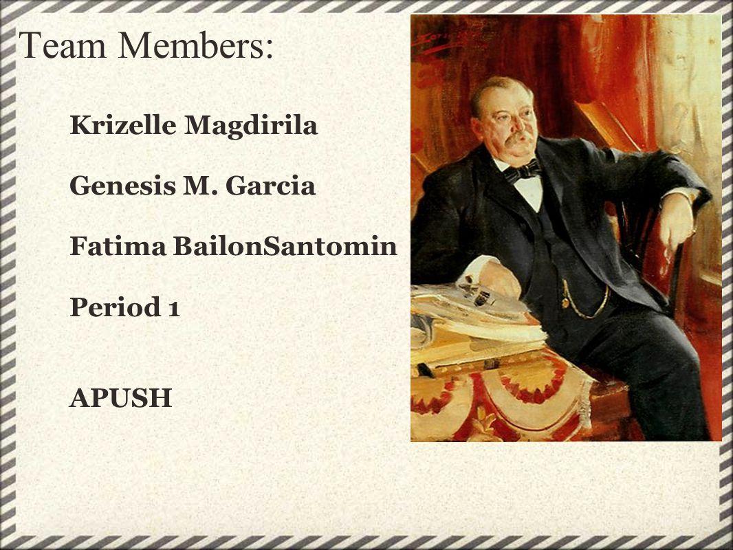 Team Members: Krizelle Magdirila Genesis M. Garcia Fatima BailonSantomin Period 1 APUSH