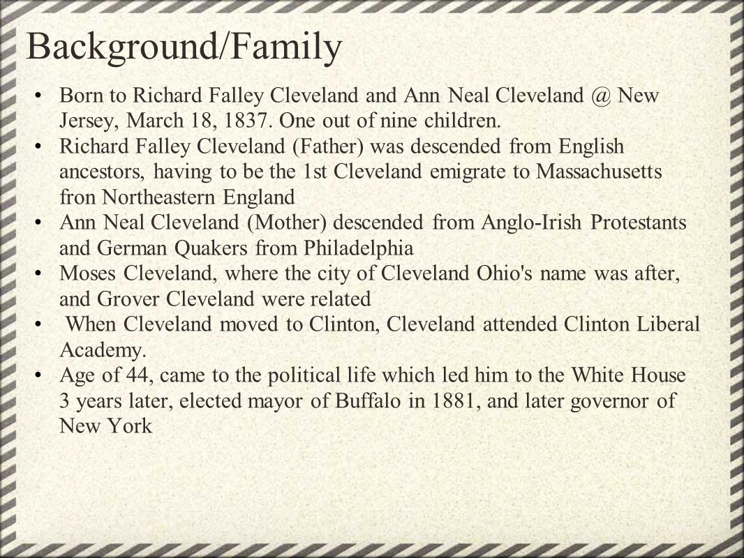 Background/Family Born to Richard Falley Cleveland and Ann Neal Cleveland @ New Jersey, March 18, 1837.