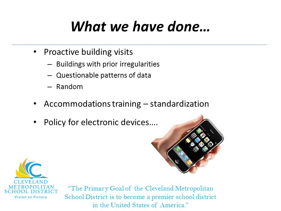 What we have done… Proactive building visits – Buildings with prior irregularities – Questionable patterns of data – Random Accommodations training – standardization Policy for electronic devices….
