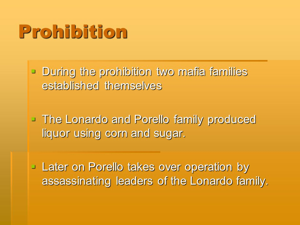 Prohibition  During the prohibition two mafia families established themselves  The Lonardo and Porello family produced liquor using corn and sugar.