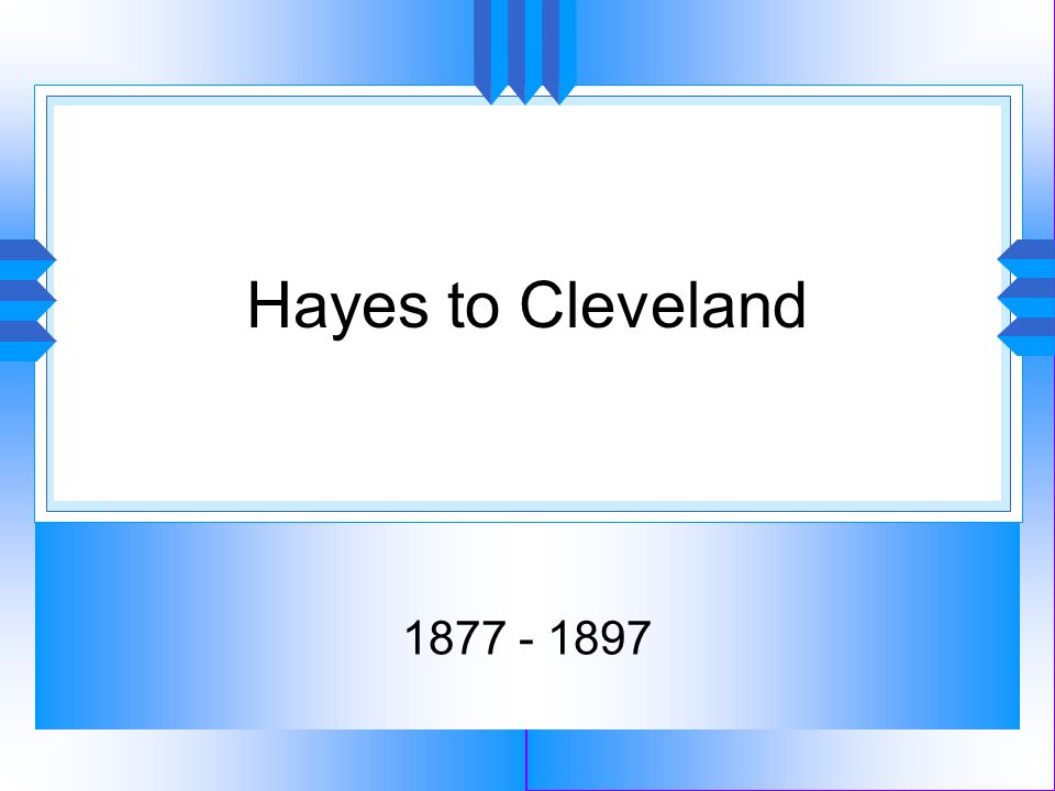 Hayes to Cleveland 1877 - 1897