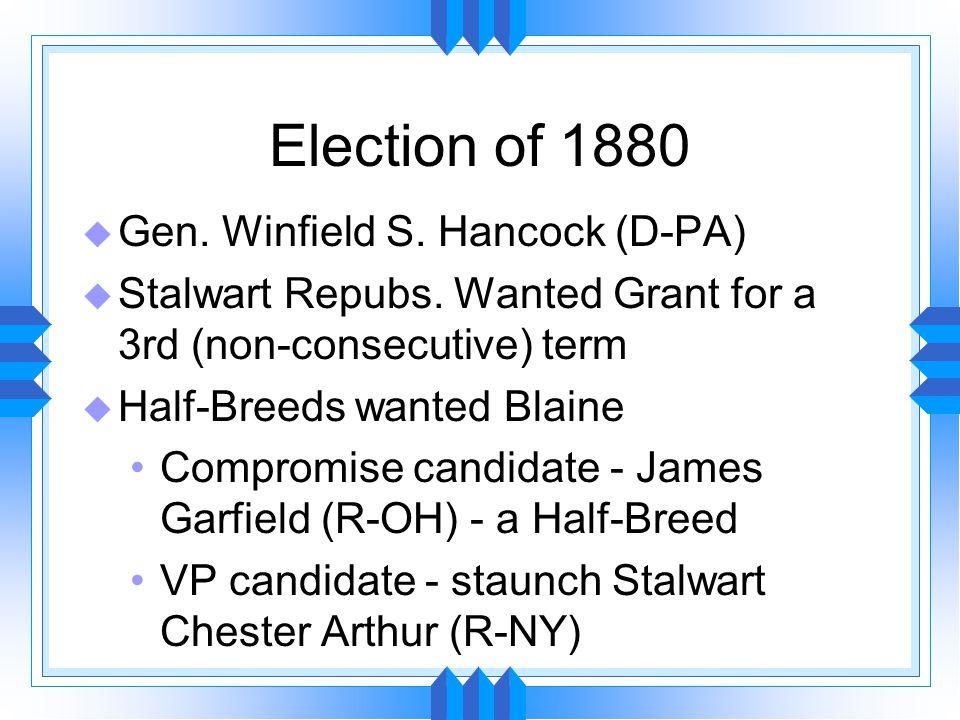 Election of 1880 u Republicans present a united front against the Dems u Garfield narrowly wins (40K pop vote) u Makes Sen.