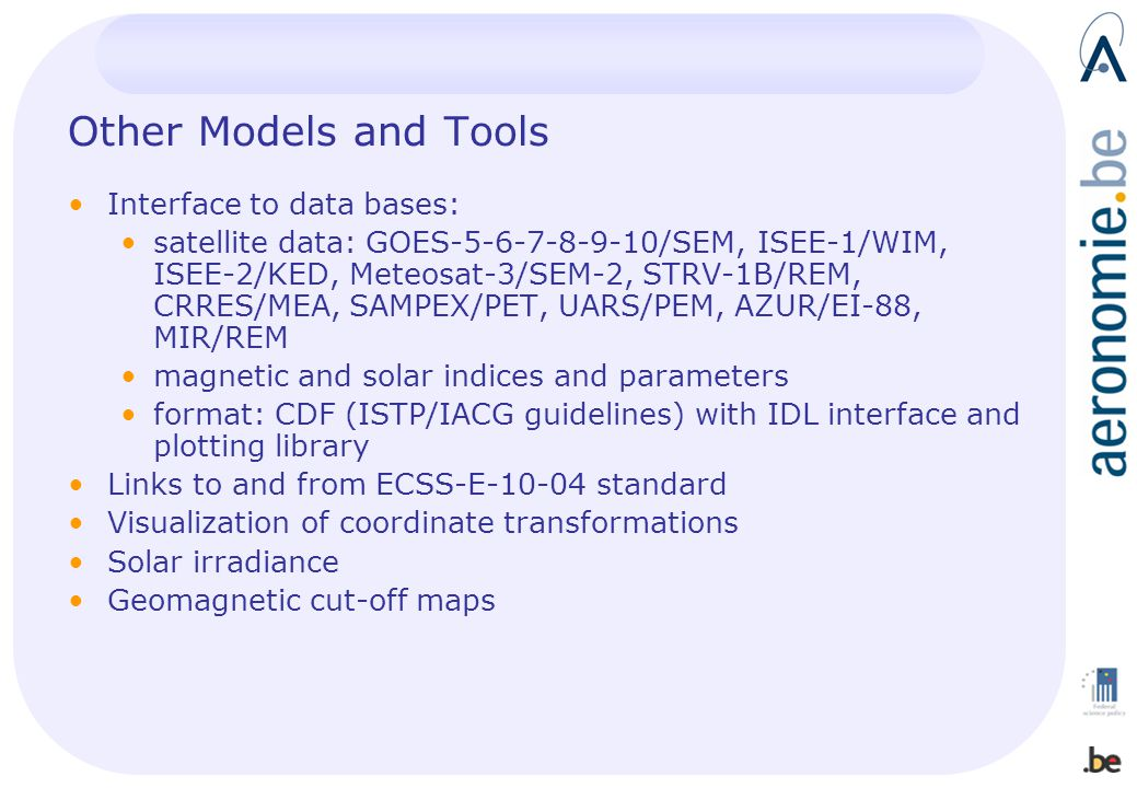 Other Models and Tools Interface to data bases: satellite data: GOES-5-6-7-8-9-10/SEM, ISEE-1/WIM, ISEE-2/KED, Meteosat-3/SEM-2, STRV-1B/REM, CRRES/ME