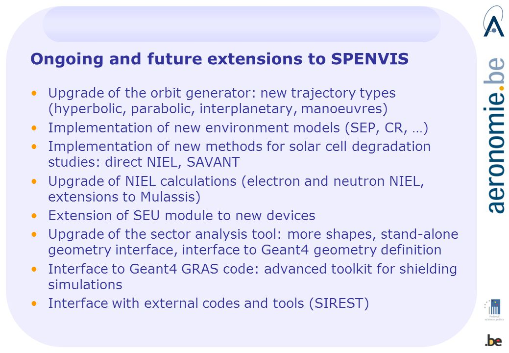 Ongoing and future extensions to SPENVIS Upgrade of the orbit generator: new trajectory types (hyperbolic, parabolic, interplanetary, manoeuvres) Impl