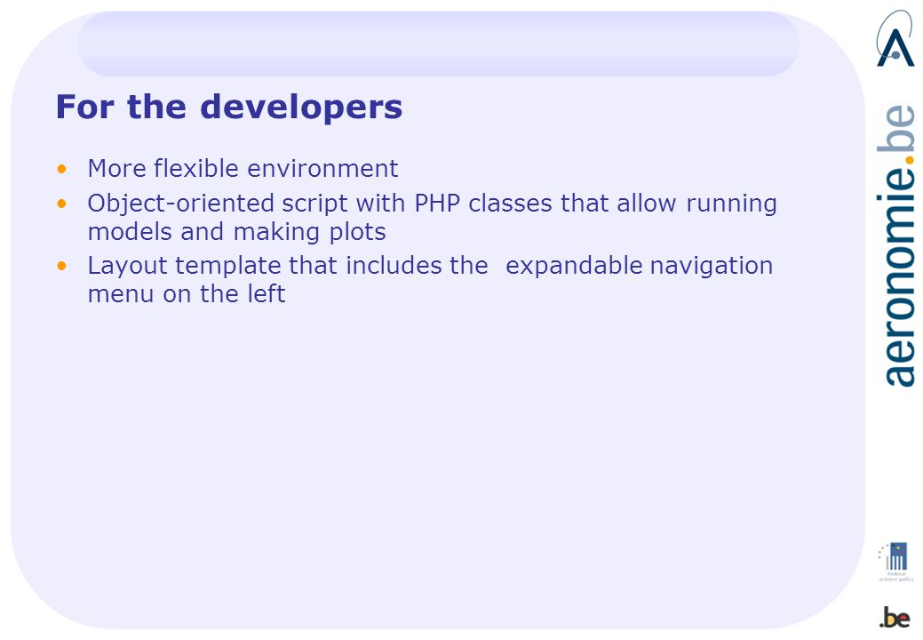 For the developers More flexible environment Object-oriented script with PHP classes that allow running models and making plots Layout template that i