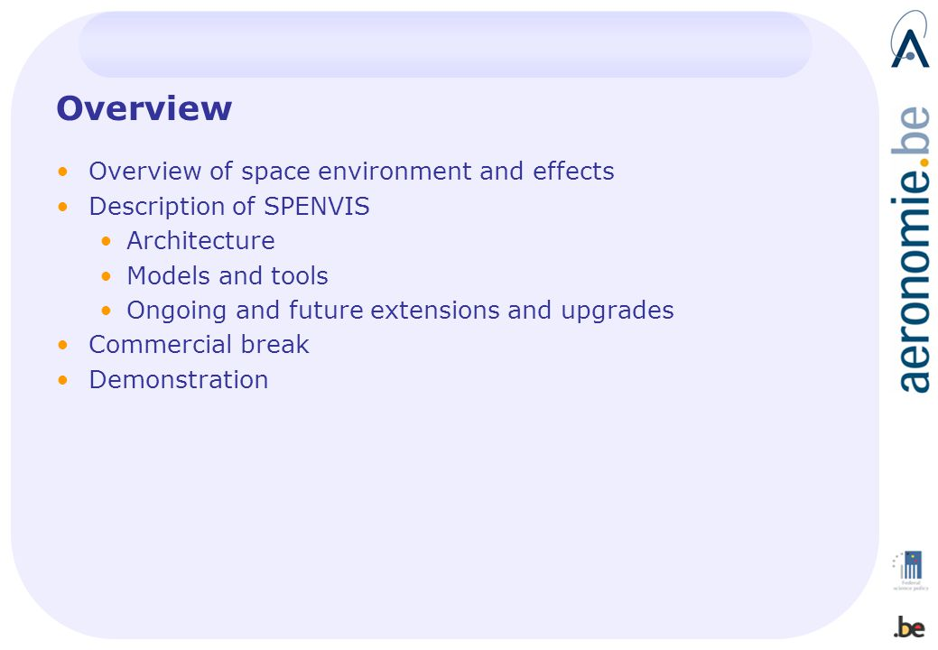 Overview Overview of space environment and effects Description of SPENVIS Architecture Models and tools Ongoing and future extensions and upgrades Com