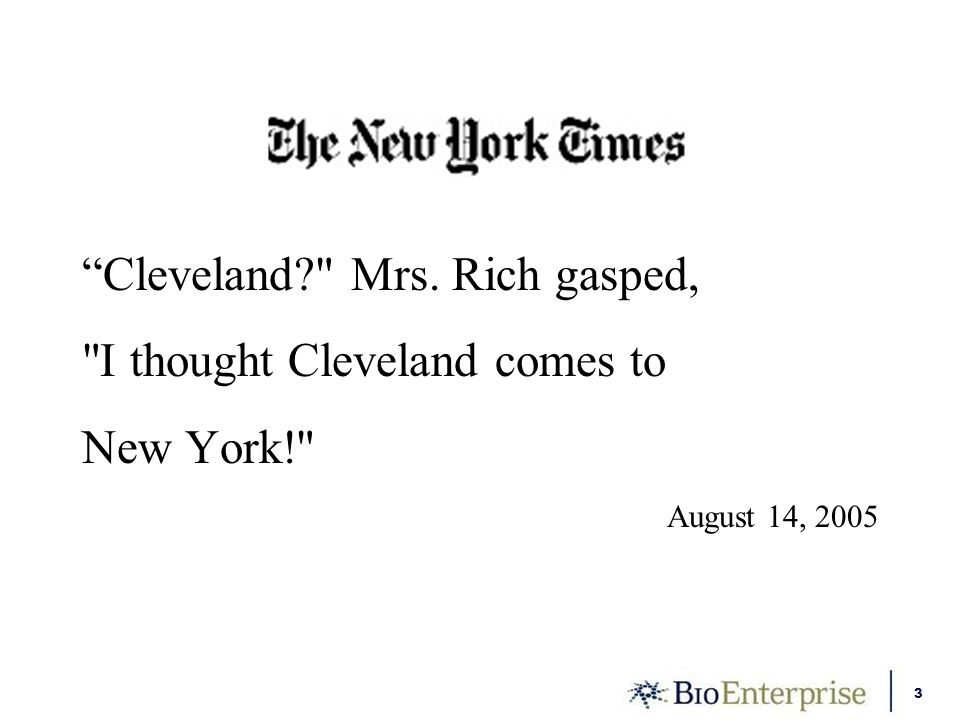 3 Cleveland? Mrs. Rich gasped, I thought Cleveland comes to New York! August 14, 2005