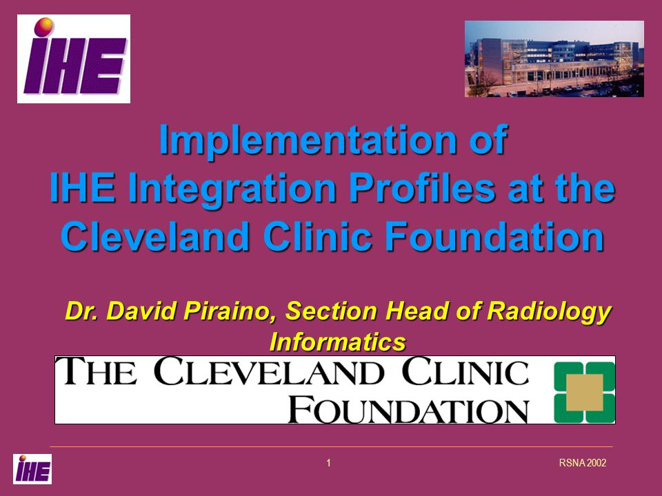 RSNA 20021 Implementation of IHE Integration Profiles at the Cleveland Clinic Foundation Dr.