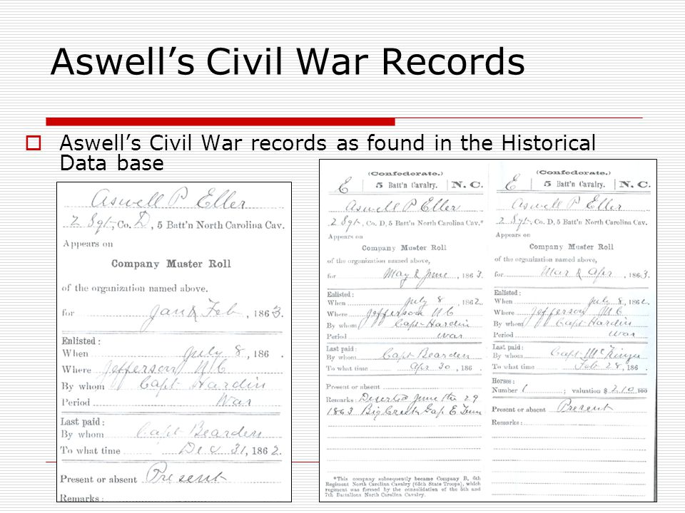Historical Data Base Record  Enlisted on July 8 th, 1862 at Ashe County, NC as a 1 st SGT with his 21 yr old brother Hansford who was a PVT  Mustered into D Co.
