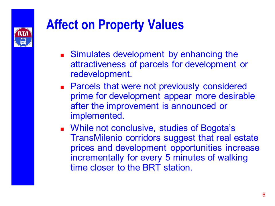 6 Affect on Property Values n Simulates development by enhancing the attractiveness of parcels for development or redevelopment.