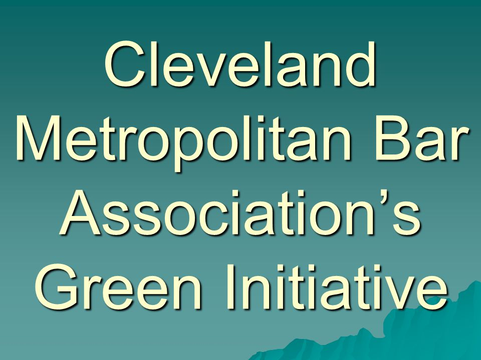 Green Initiative  Goals - CMBA Law Firm/Office Certification - CMBA Law Firm/Office Certification - CMBA Goes Green - CMBA Goes Green - CMBA Outreach/Green Advocacy/Events - CMBA Outreach/Green Advocacy/Events