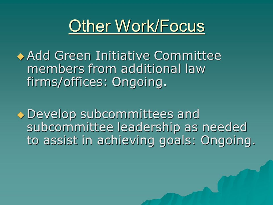 Other Work/Focus  Add Green Initiative Committee members from additional law firms/offices: Ongoing.