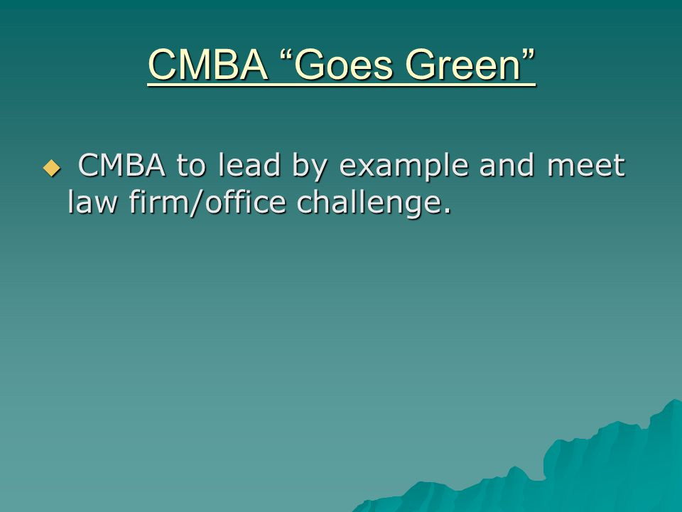 CMBA Goes Green  CMBA to lead by example and meet law firm/office challenge.