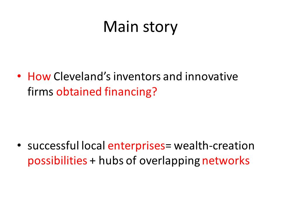 Main story How Cleveland's inventors and innovative firms obtained financing.