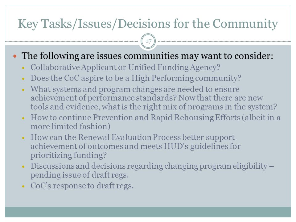 Key Tasks/Issues/Decisions for the Community 17 The following are issues communities may want to consider: Collaborative Applicant or Unified Funding Agency.